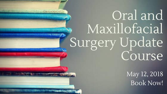 Oral and Maxillofacial Surgery Update Course, May 12 2018